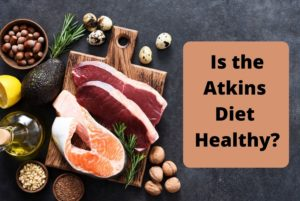 Is the Atkins Diet Healthy